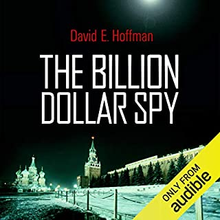The Billion Dollar Spy     A True Story of Cold War Espionage and Betrayal              By:                                                                                                                                 David E. Hoffman                               Narrated by:                                                                                                                                 John Moraitis                      Length: 13 hrs and 3 mins     6 ratings     Overall 4.7