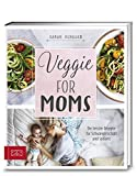 Veggie for Moms: Die besten vegetarischen Rezepte für Schwangerschaft und Stillzeit