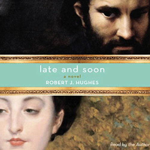Late and Soon                   By:                                                                                                                                 Robert Hughes                               Narrated by:                                                                                                                                 Robert Hughes                      Length: 12 hrs and 16 mins     1 rating     Overall 1.0