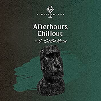 Afterhours Chillout with Blissful Music