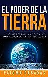 EL PODER DE LA TIERRA: EL ORIGEN DE LA HUMANIDAD Y LA IMPORTANCIA DE VENIR A ESTE MUNDO