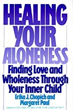 Healing Your Aloneness Finding Love and Wholeness Through Your Inner Chi ld