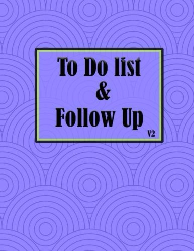 To Do List & Follow Up V2: List of Thing to do and Journal task Notepad daily Jot & Mark Size 8.5*11 inches 111 Full Pages for to do list and follow up task.