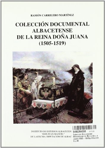 Coleccion Documental Albacetense de Reina Doña Juana 1505-19/Dip.Albacete D.J.M.
