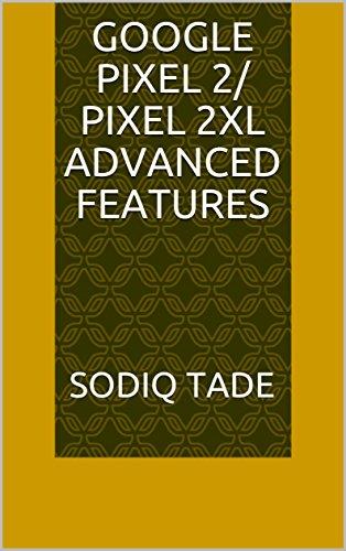 Google Pixel 2/ Pixel 2XL Advanced Features (English Edition)