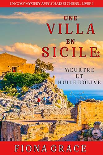 Couverture du livre Une Villa en Sicile : Meurtre et Huile d'Olive (Un Cozy Mystery avec Chats et Chiens – Livre 1)