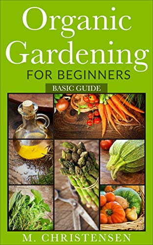 Organic Gardening for Beginners. Basic Guide. by [M. Christensen]