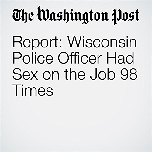 Report: Wisconsin Police Officer Had Sex on the Job 98 Times cover art