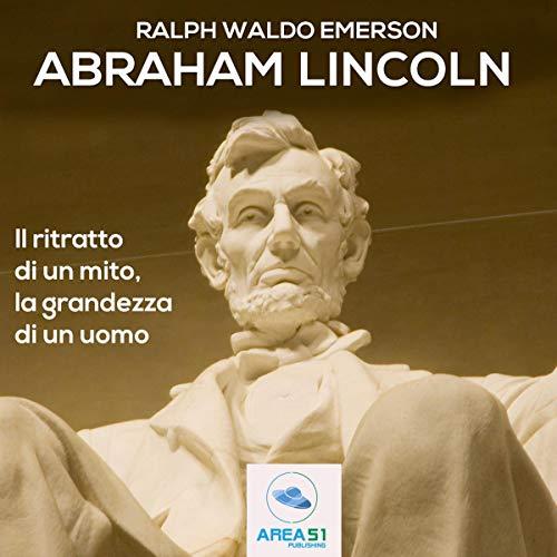 Abraham Lincoln: Il ritratto di un mito, la grandezza di un uomo                   De :                                                                                                                                 Ralph Waldo Emerson                               Lu par :                                                                                                                                 Simone Bedetti                      Durée : 21 min     Pas de notations     Global 0,0