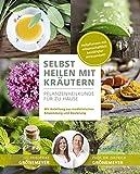 Selbst Heilen mit Kräutern: Pflanzenheilkunde für zu Hause - Mit Anleitung zur medizinischen Anwendung und Dosierung - Heilpflanzen mit wissenschaftlich bestätigter Wirksamkeit!