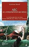 ABC de l'interprétation des rêves - Le dictionnaire de vos rêves et une méthode pour mieux vous connaître