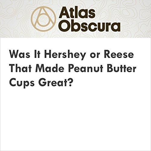 Was It Hershey or Reese That Made Peanut Butter Cups Great? audiobook cover art