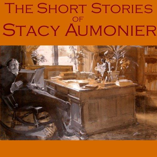 The Short Stories of Stacy Aumonier audiobook cover art