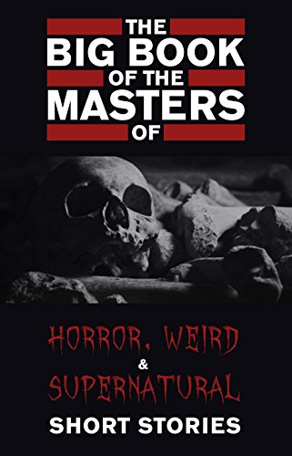 The Big Book of the Masters of Horror: 120+ authors and 1000+ stories (English Edition)