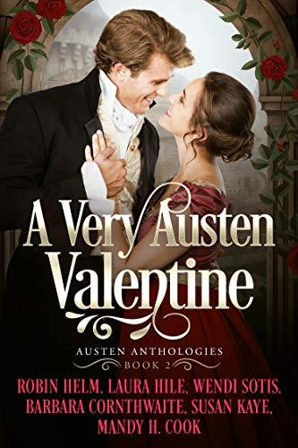 A Very Austen Valentine: Austen Anthologies, Book 2 by [Robin Helm, Laura Hile, Wendi Sotis, Barbara Cornthwaite, Susan Kaye, Mandy Cook]