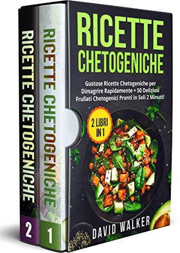 Ricette Chetogeniche: (2 LIBRI IN 1) Gustose Ricette Chetogeniche per Dimagrire Rapidamente + 50 Deliziosi Frullati Chetogenici Pronti in Soli 2 Minuti!