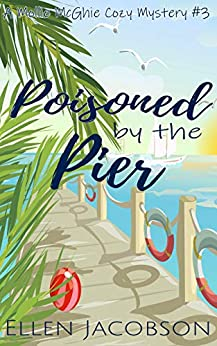 Poisoned by the Pier: A Quirky Cozy Mystery (A Mollie McGhie Cozy Sailing Mystery Book 3) by [Ellen Jacobson]