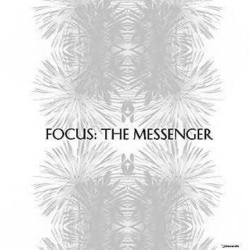 Focus: The Messenger, Pt. 1