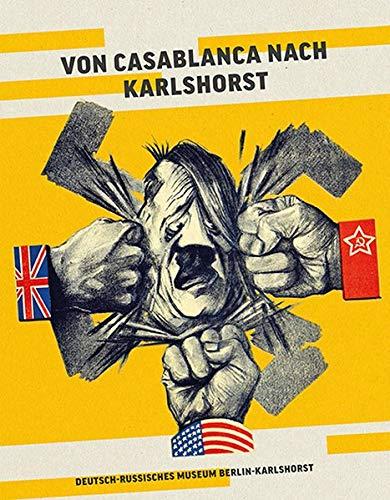 Von Casablanca nach Karlshorst: Begleitband zur Ausstellung