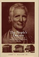 The People's Doctors: Samuel Thomson and the American Botanical Movement, 1790-1860
