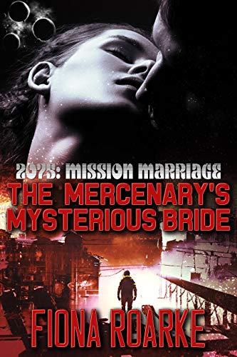 The Mercenary's Mysterious Bride (2075: Mission Marriage Book 5)