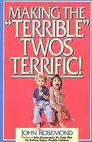 "Making the ""Terrible"" Twos Terrific (Volume 4) (John Rosemond)"