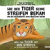 Wie der Tiger seine Streifen bekam / How the Tiger Got His Stripes: Und der Wasserbüffel seine Oberzähne verlor / And the Water Buffalo Lost His Upper Teeth