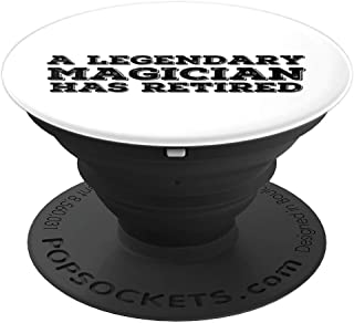 A LEGENDARY MAGICIAN HAS RETIRED Funny Retirement Magic Gift PopSockets Grip and Stand for Phones and Tablets
