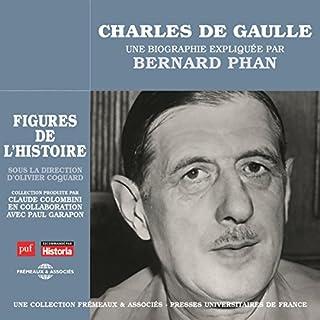 Charles De Gaulle, une biographie expliquée     Les figures de l'histoire              De :                                                                                                                                 Bernard Phan                               Lu par :                                                                                                                                 Bernard Phan                      Durée : 4 h et 55 min     8 notations     Global 4,5