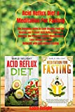 Acid Reflux Diet & Meditation for Fasting: The Complete Guide to Cook Healthy Food for Healing and Prevent Acid Reflux Disease & Discover the Powerful ... Fast and Naturally with Intermittent Fasting