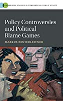Policy Controversies and Political Blame Games (Cambridge Studies in Comparative Public Policy)