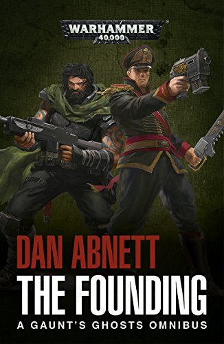 The Founding: A Gaunt's Ghosts Omnibus (Gaunt's Ghosts) (English Edition)