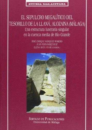 El sepulcro megalítico del Tesorillo de La Llaná, Alozaina (Málaga): Una estructura funeraria singular en la cuenca media del Río Grande: 38 (Studia Malacitana)