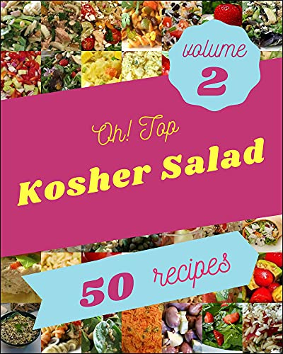 Oh! Top 50 Kosher Salad Recipes Volume 2: Home Cooking Made Easy with Kosher Salad Cookbook! (English Edition)