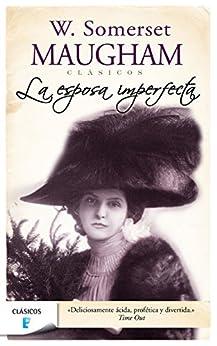 La esposa imperfecta (Spanish Edition) by [William Somerset Maugham]