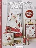 Les patchworks brodés de Marie - Broderie, Patchwork, Couture, Dessins transferts inclus