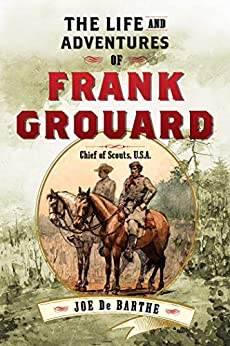 The Life and Adventures of Frank Grouard: Chief of Scouts, U.S.A. by [Joe de Barthe]