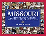 Missouri: An Illustrated Timeline 200 Years of Heroes and Rogues, Heartbreak and Triumph