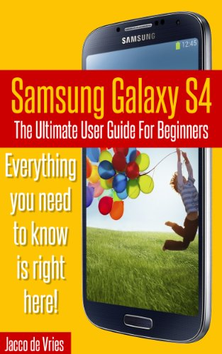 Samsung Galaxy S4: The Ultimate User Guide For Beginners (English Edition)