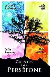 Cuentos para Perséfone: Primavera par Celia Moreno Campos