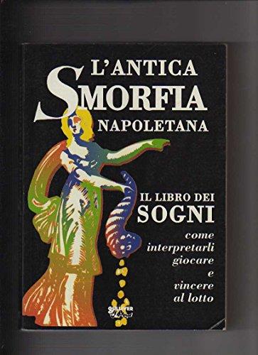 L'antica smorfia napoletana. Il libro dei sogni. Come interpretarli, giocare e vincere al lotto