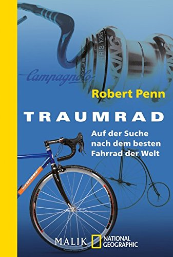 Traumrad: Auf der Suche nach dem besten Fahrrad der Welt (National Geographic Taschenbuch, Band 40443)