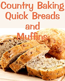 Country Baking Quick Breads and Muffins (Delicious Recipes Book 13) by [June Kessler]