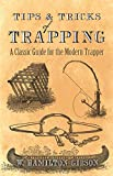 Tips and Tricks of Trapping: A Classic Guide for the Modern Trapper