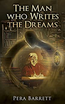 [Pera Barrett]のThe Man Who Writes the Dreams: A novel about the importance of following dreams (English Edition)