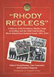 """Rhody Redlegs"": A History of the Providence Marine Corps of Artillery and the 103d Field Artillery, Rhode Island Army National Guard, 1801-2010"