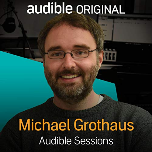 FREE: Audible Sessions with Michael Grothaus audiobook cover art