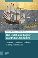 The Dutch and English East India Companies: Diplomacy, Trade and Violence in Early Modern Asia (Asian History)
