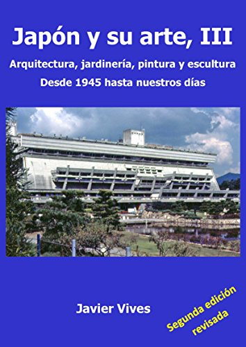 Japón y su arte, III. Arquitectura, jardinería, pintura y escultura. Desde 1945 hasta nuestros días. (Japón y su arte. nº 3)