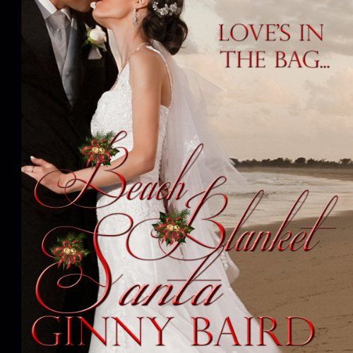 Beach Blanket Santa     Holiday Brides Series              By:                                                                                                                                 Ginny Baird                               Narrated by:                                                                                                                                 Susan Soriano                      Length: 2 hrs and 36 mins     Not rated yet     Overall 0.0